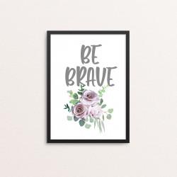 Plakat: 'BE BRAVE'